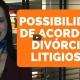 Possibilidade de acordo em divórcios litigiosos - Advogada de Família Explica